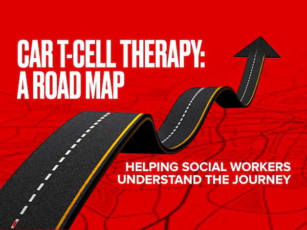CAR T-CELL THERAPY: A ROAD MAP - Helping Social  Workers Understand the Journey course image